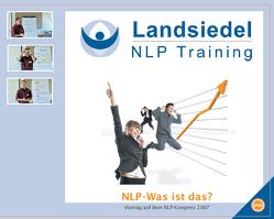 NLP-Was ist das? – Vortrag auf dem NLP-Kongress 2007 bei Stephan Landsiedel, Hintergründe und grundlegende NLP-Techniken von Landsiedel,  Stephan