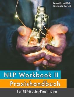 NLP Workbook II von Ahlfeld,  Benedikt, Forstik,  Michaela