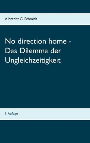 No direction home – Das Dilemma der Ungleichzeitigkeit von Schmidt,  Albrecht G.
