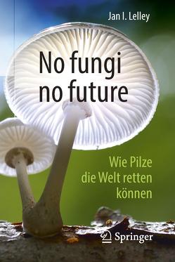 No fungi no future von Lelley,  Jan I.