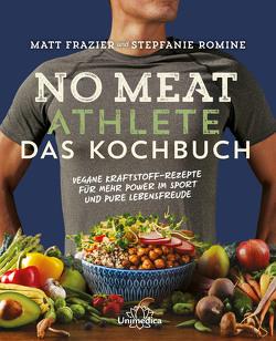 No Meat Athlete – Das Kochbuch von Frazier,  Matt, Romine,  Stepfanie