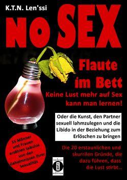 NO SEX – Flaute im Bett: Keine Lust mehr auf Sex kann man lernen! von Len'ssi,  K.T.N.