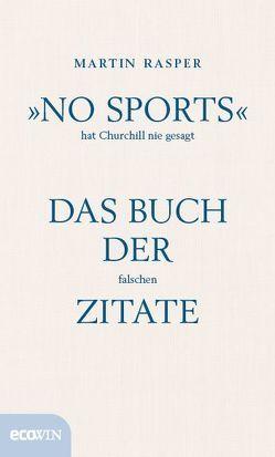 »No Sports« hat Churchill nie gesagt von Rasper,  Martin