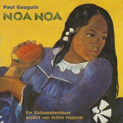 Noa Noa ( Duftende Erde )- ungekürzte Aufzeichnungen aus der Südsee von Gauguin,  Paul, Hoeppner,  Achim, Koester,  Jan