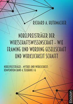 Nobelpreisträger der Wirtschaftswissenschaft – wie Framing und Wording Gesellschaft und Wirklichkeit schafft von Huthmacher,  Richard A.