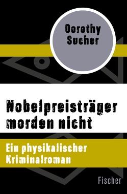 Nobelpreisträger morden nicht von Mueller,  Bernd, Steeb-Müller,  Anne, Sucher,  Dorothy