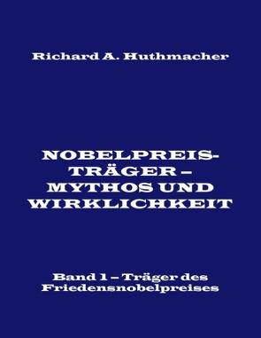 Nobelpreisträger – Mythos und Wirklichkeit. Band 1 von Huthmacher,  Richard A.