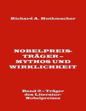 Nobelpreisträger – Mythos und Wirklichkeit. Band 2 – Träger des Literatur-Nobelpreises von Huthmacher,  Richard A.