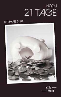 Noch 21 Tage von Sigg,  Stephan