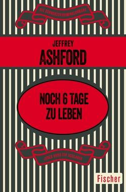 Noch 6 Tage zu leben von Ashford,  Jeffrey, Hervás,  Margitta de