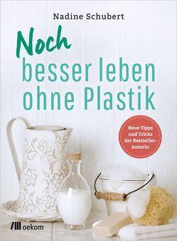 Noch besser leben ohne Plastik von Schubert,  Nadine