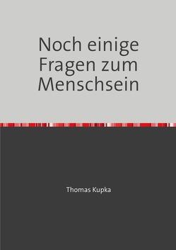 Noch einige Fragen zum Menschsein von Kupka,  Thomas