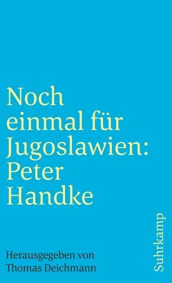 Noch einmal für Jugoslawien: Peter Handke von Deichmann,  Thomas