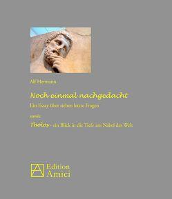 Noch einmal nachgedacht: Ein Essay über sieben letzte Fragen sowie Tholos – ein Blick in die Tiefe am Nabel der Welt von Hermann,  Alf