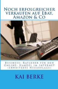 Noch erfolgreicher verkaufen auf Ebay, Amazon & Co von Berke,  Kai