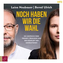 Noch haben wir die Wahl von Neubauer,  Luisa, Ulrich,  Bernd