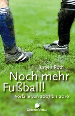 Noch mehr Fußball! von Roth,  Jürgen