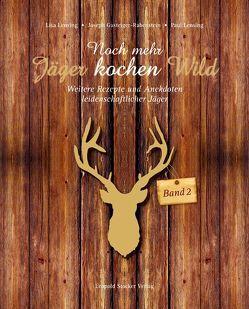 Noch mehr Jäger kochen Wild – Band 2 von Gasteiger-Rabenstein,  Joseph, Lensing,  Lisa, Lensing,  Paul