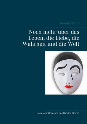 Noch mehr über das Leben, die Liebe, die Wahrheit und die Welt von Pierrot,  Harlekin