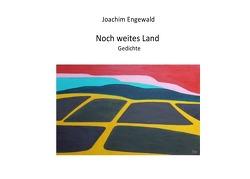 Noch weites Land von Engewald,  Joachim