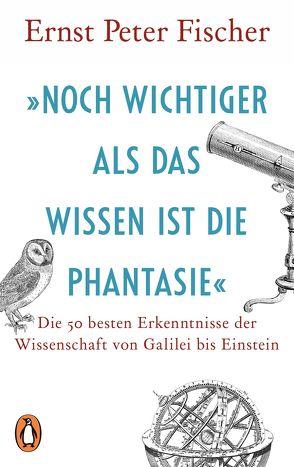 »Noch wichtiger als das Wissen ist die Phantasie« von Fischer,  Ernst Peter