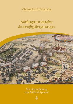 Nördlingen im Zeitalter des Dreißigjährigen Krieges von Friedrichs,  Christopher R., Sponsel,  Wilfried
