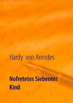 Nofretetes siebentes Kind von Arendes,  Hardy von