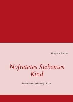 Nofretetes Siebentes Kind von Arendes,  Burchhard, Arendes,  Hardy von