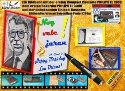 """NOG VELE JAHREN! """"Happy Birthday, Lou Ottens!"""" – Ein Bildband mit der ersten Compact Cassette PHILIPS EL 1903, dem ersten Rekorder EL 3300 und der unbekannten Einloch-Kassette! von Sültz,  Uwe H."""
