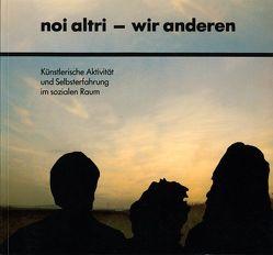 Noi altri – wir anderen von Grossmann-deGrandis,  Brigitte, Loers,  Veit, Meissner,  Ernst