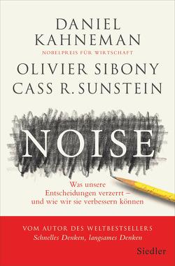 Noise von Kahneman,  Daniel, Schmidt,  Thorsten, Sibony,  Olivier, Sunstein,  Cass R.