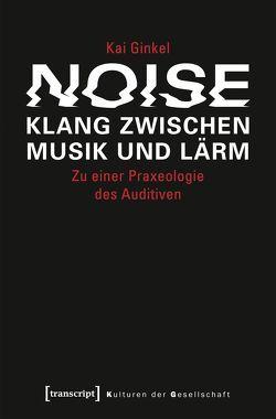 Noise – Klang zwischen Musik und Lärm von Ginkel,  Kai