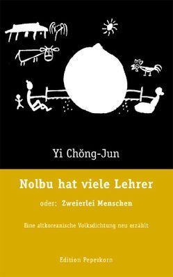 Nolbu hat viele Lehrer, oder: Zweierlei Menschen von Bok-T'ae,  Kim, Lee,  Sang-Kyong, Reichl,  Erika, Schan tl,  Brigitte, Schirmer,  Andreas, Yi,  Chong-Yun