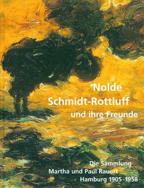 Nolde, Schmidt-Rottluff und ihre Freunde Die Sammlung Martha und Paul Rauert, Hamburg 1905 – 1958 von Caspers,  Eva, Henze,  Wolfgang, Lwowski,  Hans Jürgen