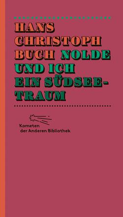 Nolde und ich. Ein Südseetraum von Buch,  Hans Christoph