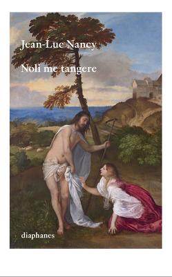 Noli me tangere von Dittrich,  Christoph, Nancy,  Jean-Luc