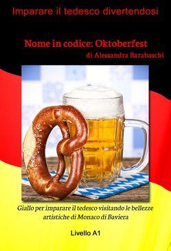 Nome in codice: Oktoberfest – Livello A1 (edizione tedesca) von Barabaschi,  Alessandra