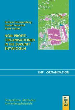 Non-Profit-Organisationen in die Zukunft entwickeln von Fischer,  Heike, Heimannsberg,  Barbara, Namokel,  Herbert