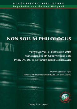 Non solum philologus. Vorträge vom 5. November 2010 anlässlich des 70. Geburtstages von Prof. Dr. Dr. h. c. Helmut Wilhelm Schaller von Kristophson,  Jürgen, Zlatanova,  Rumjana