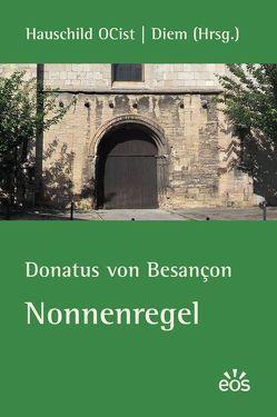 Nonnenregel von Besançon,  Donatus von, Diem,  Albrecht, Hauschild,  Katharina