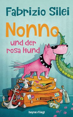 Nonno und der rosa Hund von Silei,  Fabrizio, Wolf,  Kathrin