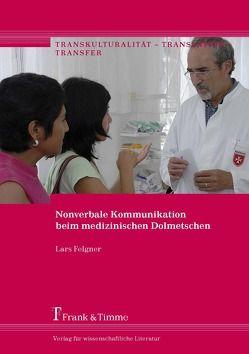 Nonverbale Kommunikation beim medizinischen Dolmetschen von Felgner,  Lars