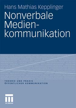 Nonverbale Medienkommunikation von Kepplinger,  Hans Mathias
