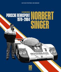 Norbert Singer – Porsche Rennsport 1970-2004 von Mueller,  Wilfried, Singer,  Norbert