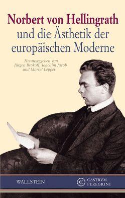 Norbert von Hellingrath und die Ästhetik der europäischen Moderne von Brokoff,  Jürgen, Jacob,  Joachim, Lepper,  Marcel
