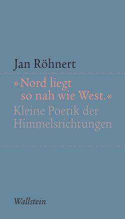 """""""Nord liegt so nah wie West"""" von Röhnert,  Jan"""