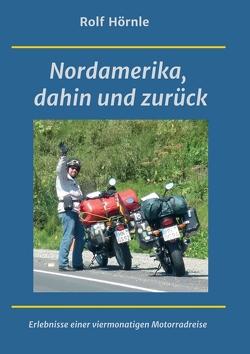 Nordamerika, dahin und zurück von Hörnle,  Rolf