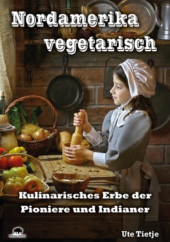 Nordamerika vegetarisch von Tietje,  Ute
