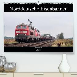 Norddeutsche Eisenbahnen (Premium, hochwertiger DIN A2 Wandkalender 2021, Kunstdruck in Hochglanz) von Jan van Dyk,  bahnblitze.de: