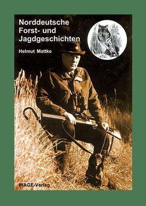 Norddeutsche Forst- und Jagdgeschichten von Mattke,  Helmut, Sakowski,  Helmut, Simon, Steckel, Steckel,  Diana